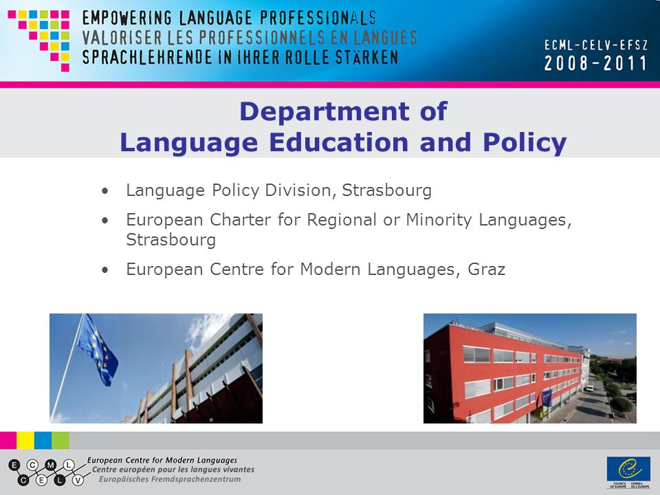 Language Policy Division, Strasbourg European Charter for Regional or Minority Languages, Strasbourg European Centre for Modern Languages, Graz Department of Language Education and Policy