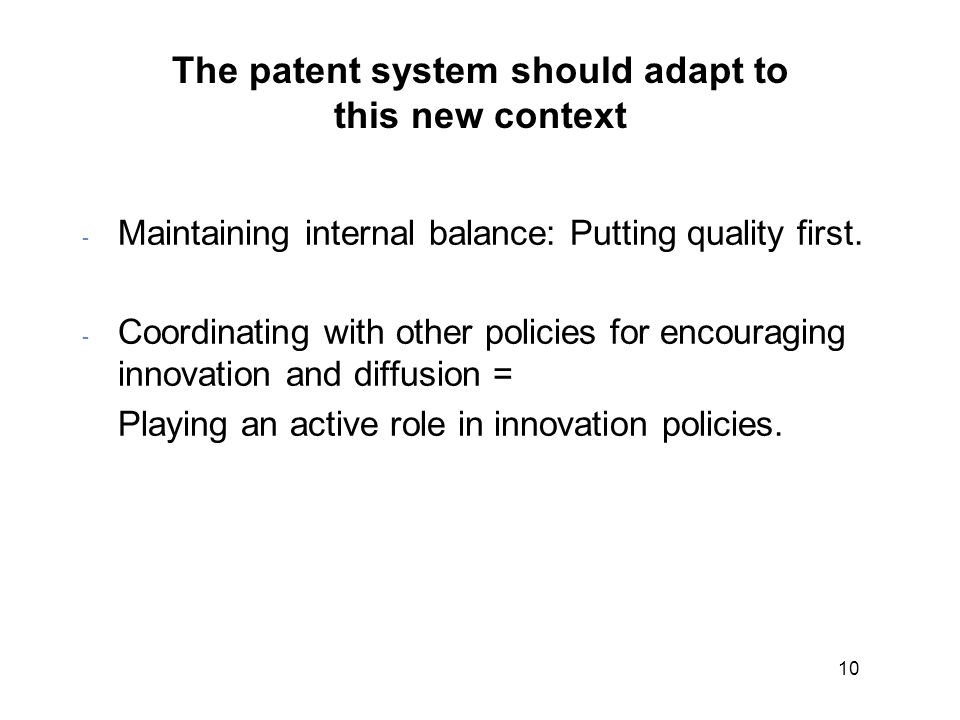10 The patent system should adapt to this new context - Maintaining internal balance: Putting quality first.