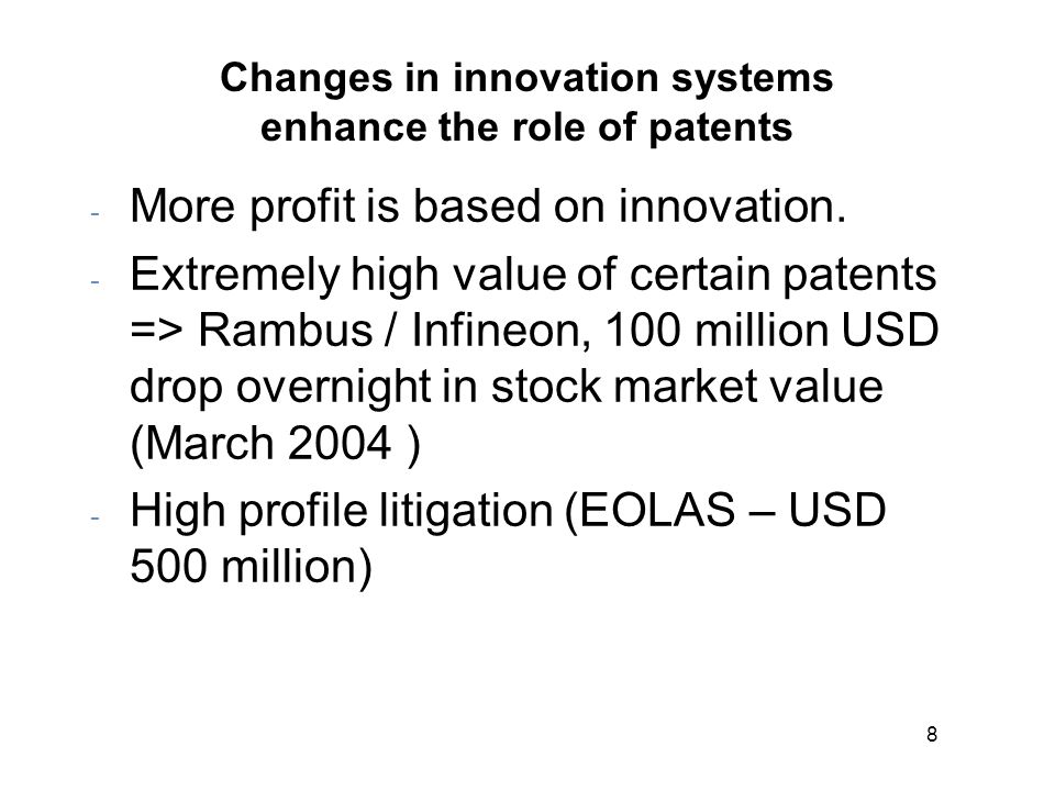 8 Changes in innovation systems enhance the role of patents - More profit is based on innovation.