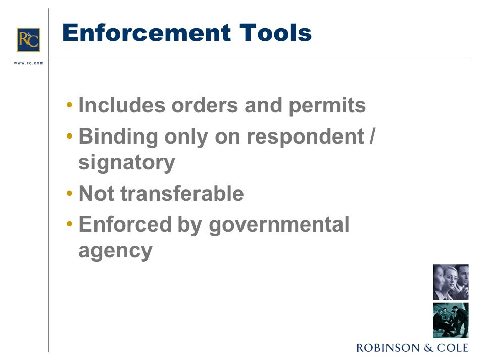 Enforcement Tools Includes orders and permits Binding only on respondent / signatory Not transferable Enforced by governmental agency