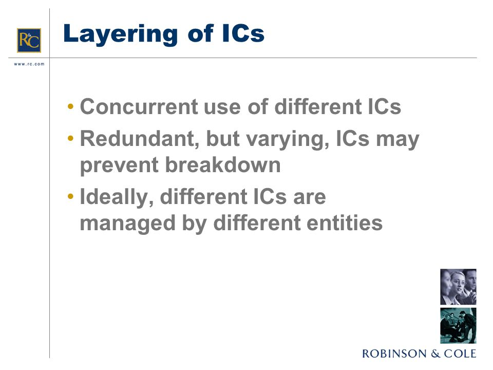 Layering of ICs Concurrent use of different ICs Redundant, but varying, ICs may prevent breakdown Ideally, different ICs are managed by different entities