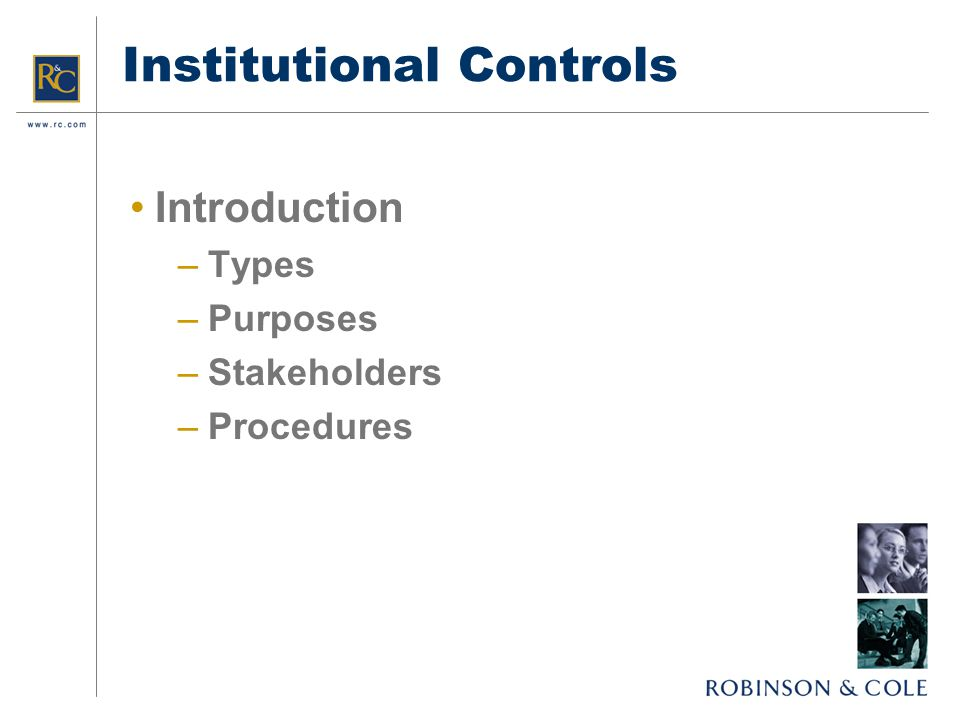 Institutional Controls Introduction –Types –Purposes –Stakeholders –Procedures
