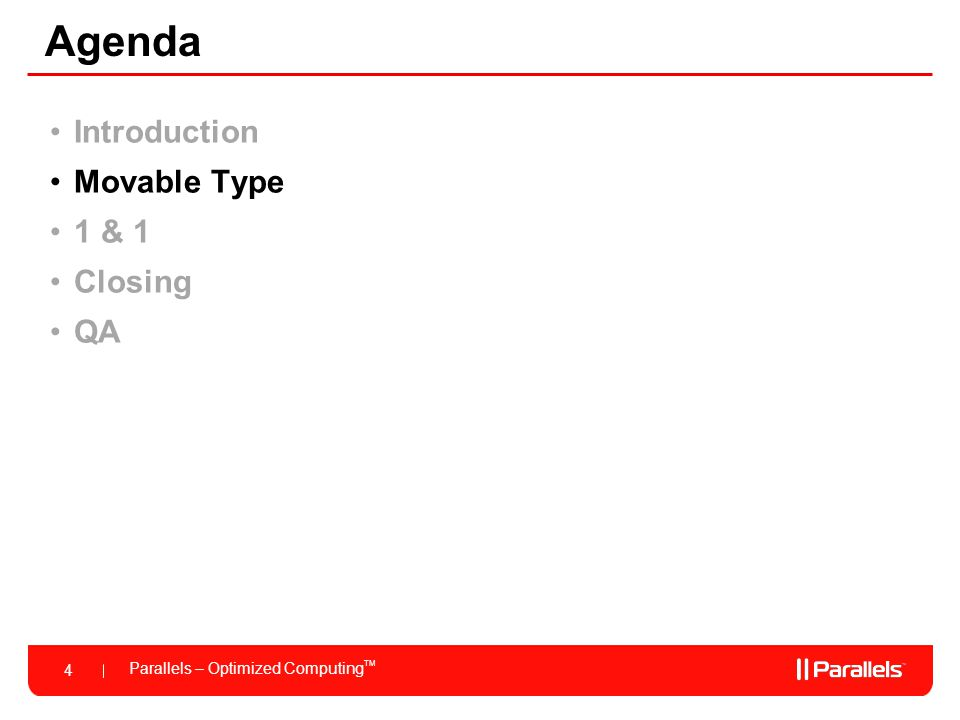 Parallels – Optimized Computing TM 4 Agenda Introduction Movable Type 1 & 1 Closing QA