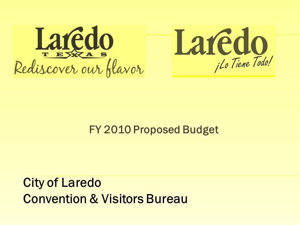 FY 2010 Proposed Budget City of Laredo Convention & Visitors Bureau