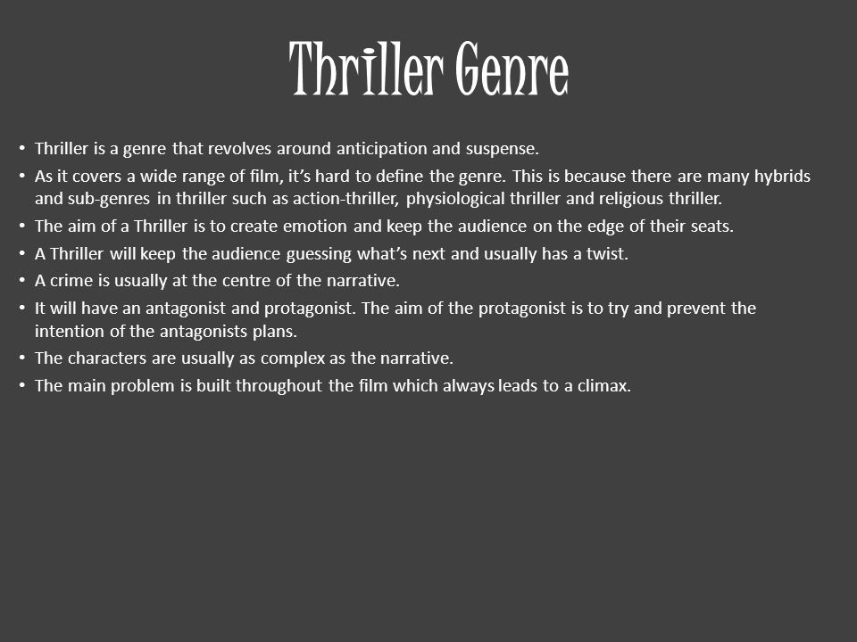 Narrative themes and conventions There are many themes and conventions of a thriller which identify it to be a thriller: Unexpected twists and turns to keep the audience guessing.