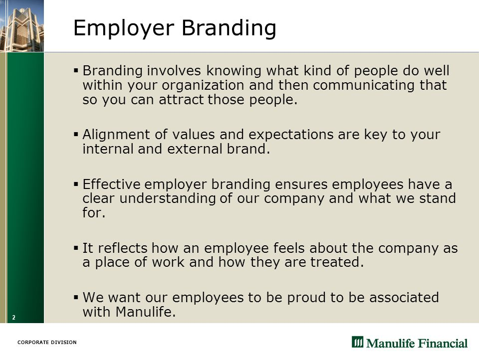 CORPORATE DIVISION 2 Employer Branding  Branding involves knowing what kind of people do well within your organization and then communicating that so you can attract those people.