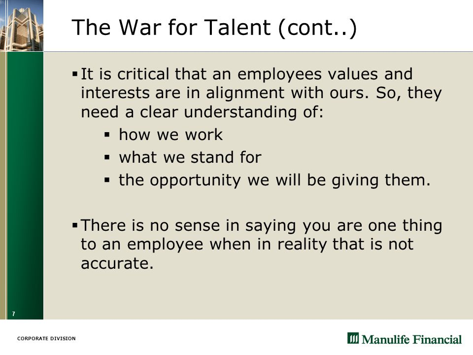 CORPORATE DIVISION 7 The War for Talent (cont..)  It is critical that an employees values and interests are in alignment with ours.