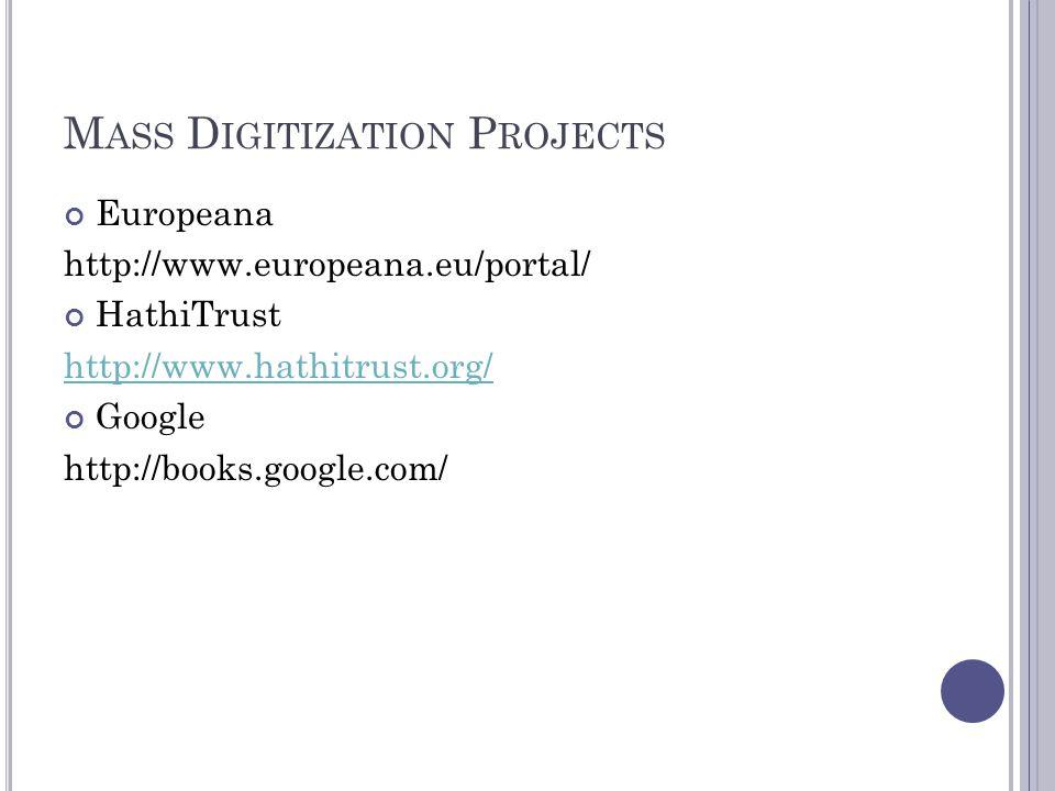 M ASS D IGITIZATION P ROJECTS Europeana http://www.europeana.eu/portal/ HathiTrust http://www.hathitrust.org/ Google http://books.google.com/