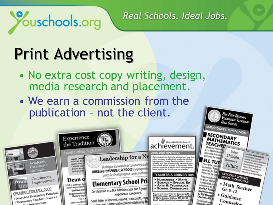 Print Advertising No extra cost copy writing, design, media research and placement.