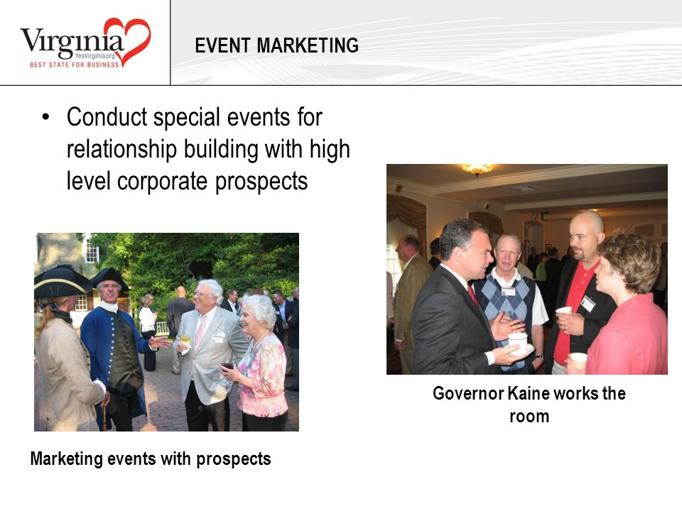 Governor Kaine works the room Marketing events with prospects Conduct special events for relationship building with high level corporate prospects EVE