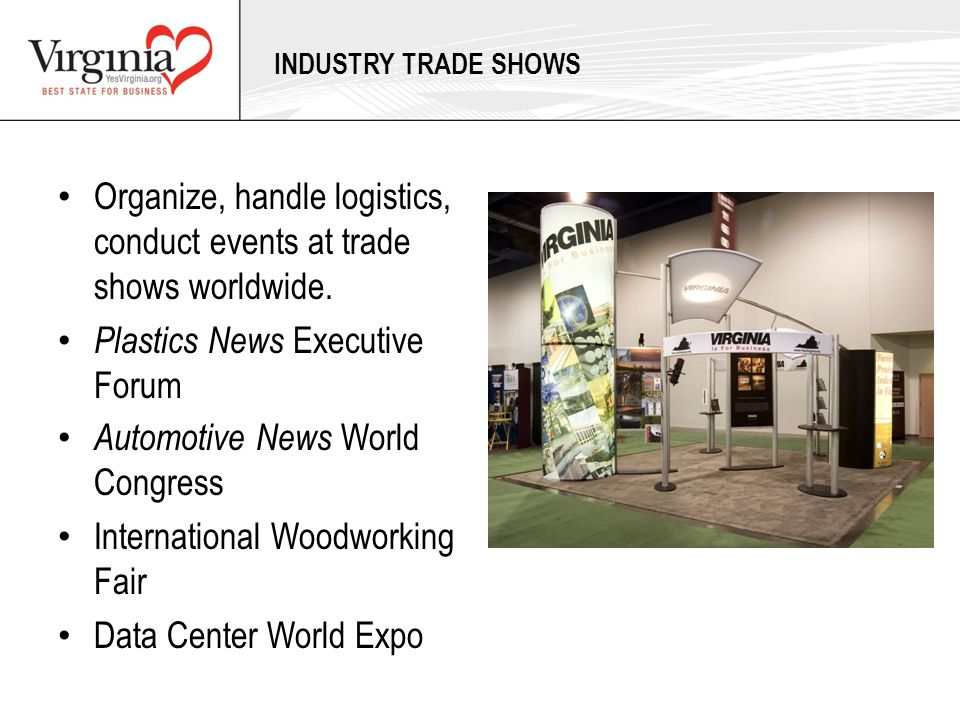 Organize, handle logistics, conduct events at trade shows worldwide. Plastics News Executive Forum Automotive News World Congress International Woodwo