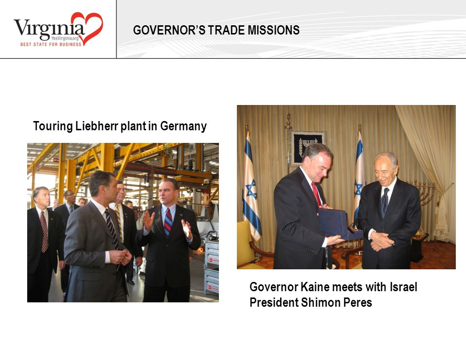 Governor Kaine meets with Israel President Shimon Peres Touring Liebherr plant in Germany GOVERNOR'S TRADE MISSIONS