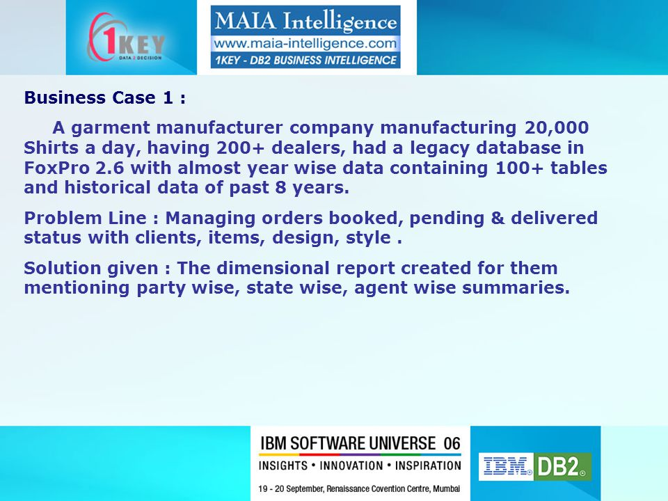 Business Case 1 : A garment manufacturer company manufacturing 20,000 Shirts a day, having 200+ dealers, had a legacy database in FoxPro 2.6 with almo