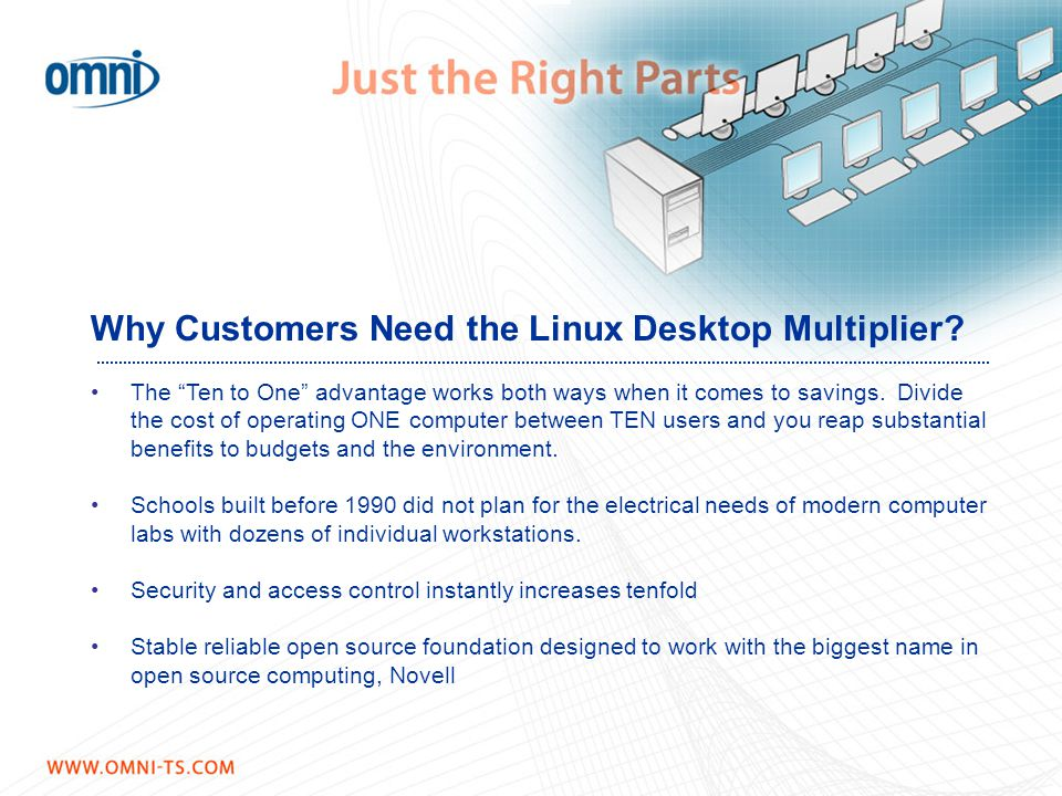 "Why Customers Need the Linux Desktop Multiplier? The ""Ten to One"" advantage works both ways when it comes to savings. Divide the cost of operating ONE"