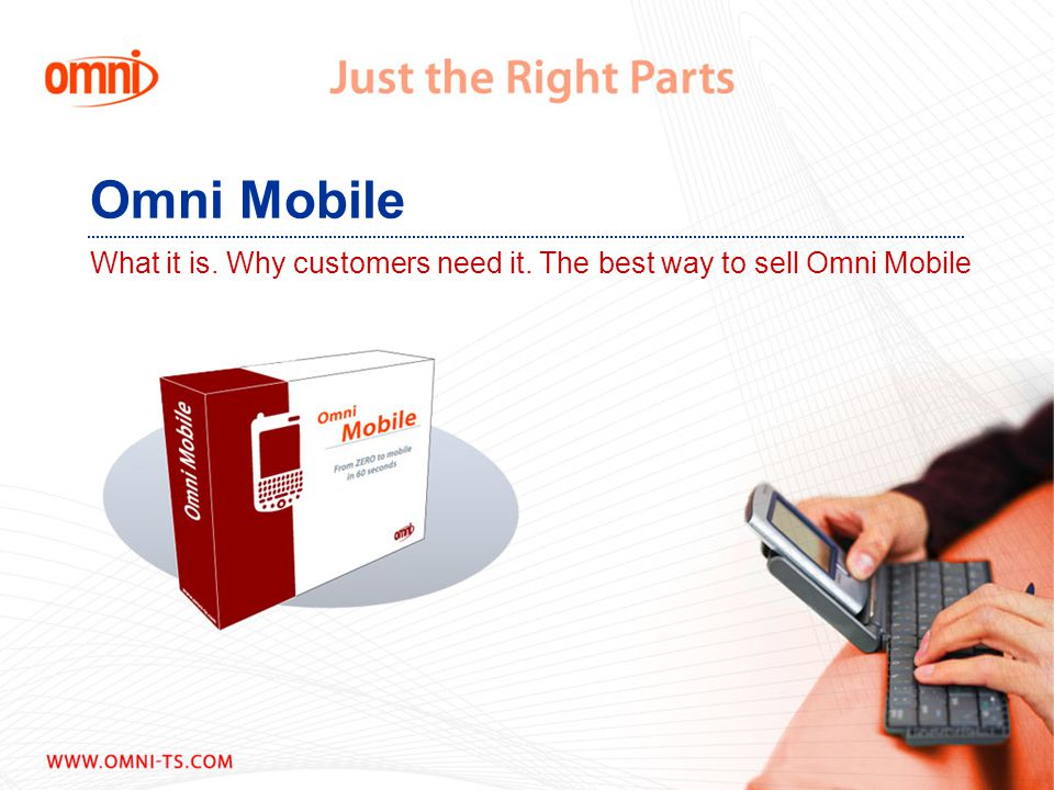 Omni Mobile What it is. Why customers need it. The best way to sell Omni Mobile What is Omni Mobile?