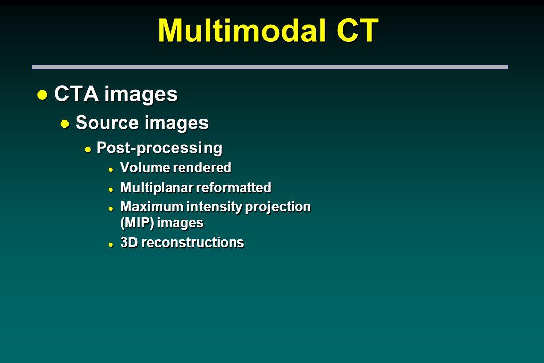 Multimodal CT l CTA images l Source images l Post-processing l Volume rendered l Multiplanar reformatted l Maximum intensity projection (MIP) images l 3D reconstructions