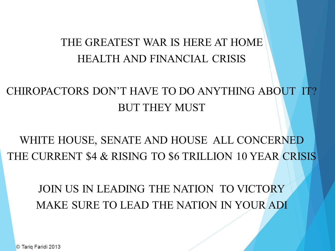 THE GREATEST WAR IS HERE AT HOME HEALTH AND FINANCIAL CRISIS CHIROPACTORS DON'T HAVE TO DO ANYTHING ABOUT IT.