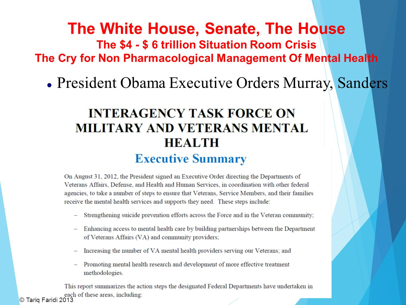The White House The Senate, The House of Representatives A Healthcare Crisis from the OIF and OEF Iraq Afghan War Actions A crisis, that in human lives and deaths alone, takes twice as many lives through suicides alone, caused by Psych meds, that total COMBAT deaths in the last 10 years.