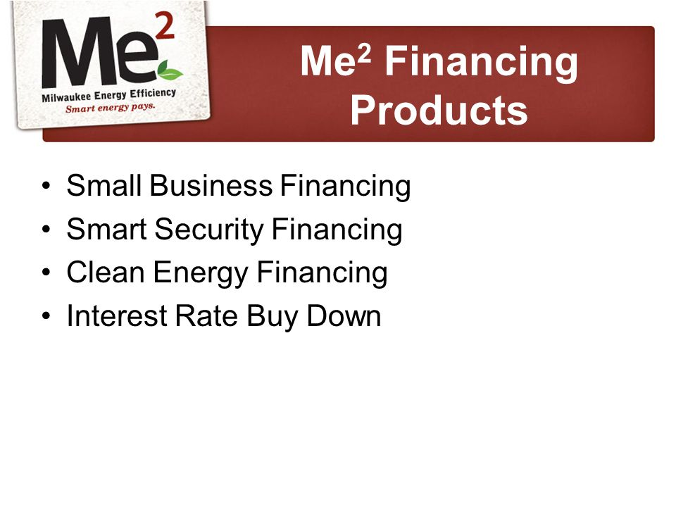 Small Business Financing Smart Security Financing Clean Energy Financing Interest Rate Buy Down Me 2 Financing Products