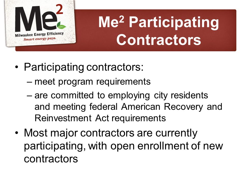Participating contractors: –meet program requirements –are committed to employing city residents and meeting federal American Recovery and Reinvestment Act requirements Most major contractors are currently participating, with open enrollment of new contractors Me 2 Participating Contractors
