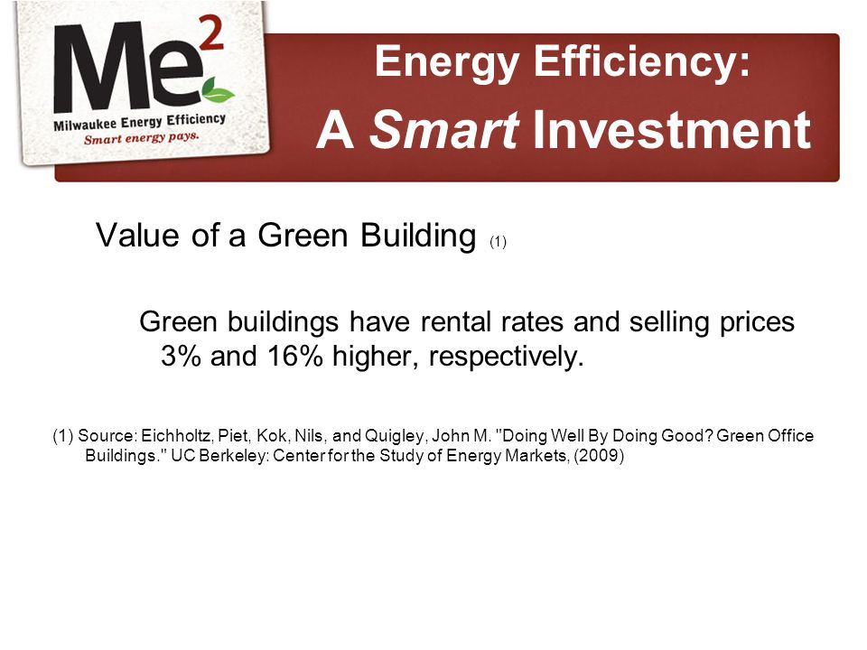 Value of a Green Building (1) Green buildings have rental rates and selling prices 3% and 16% higher, respectively.