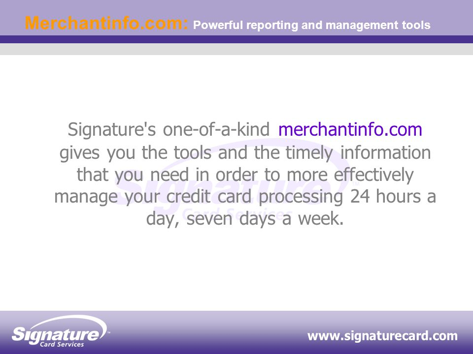 Merchantinfo.com: Powerful reporting and management tools Look up specific transaction: Always available at no additional cost to our merchants, merchantinfo.com allows you to: