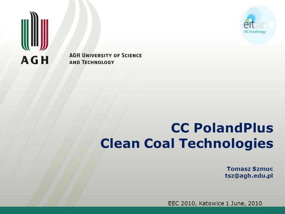 CC PolandPlus Clean Coal Technologies Tomasz Szmuc tsz@agh.edu.pl EEC 2010, Katowice 1 June, 2010