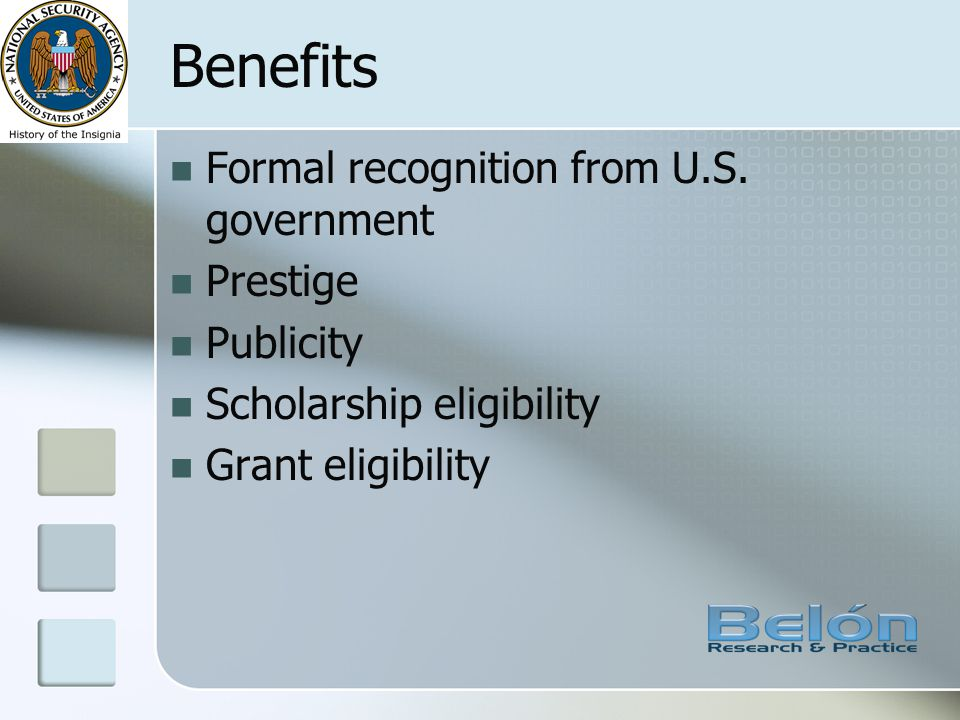 Benefits Formal recognition from U.S. government Prestige Publicity Scholarship eligibility Grant eligibility