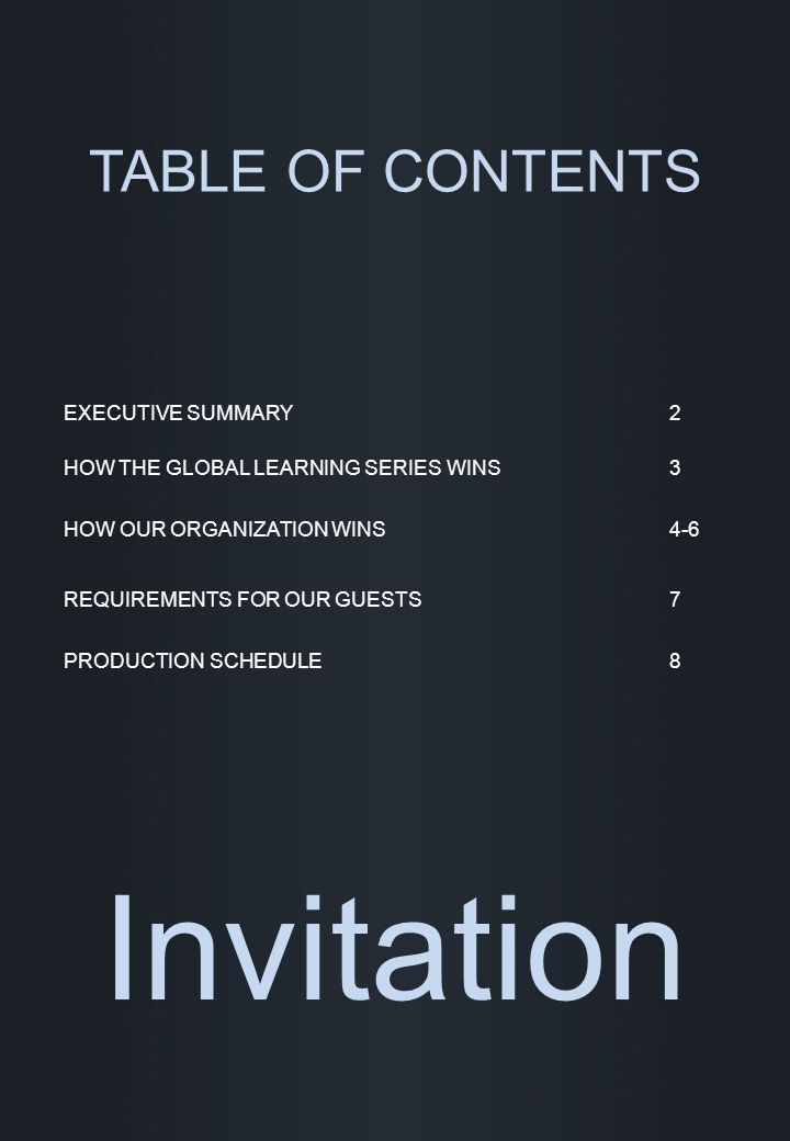 EXECUTIVE SUMMARY Invitation TABLE OF CONTENTS 2 HOW THE GLOBAL LEARNING SERIES WINS3 HOW OUR ORGANIZATION WINS4-6 REQUIREMENTS FOR OUR GUESTS7 PRODUC