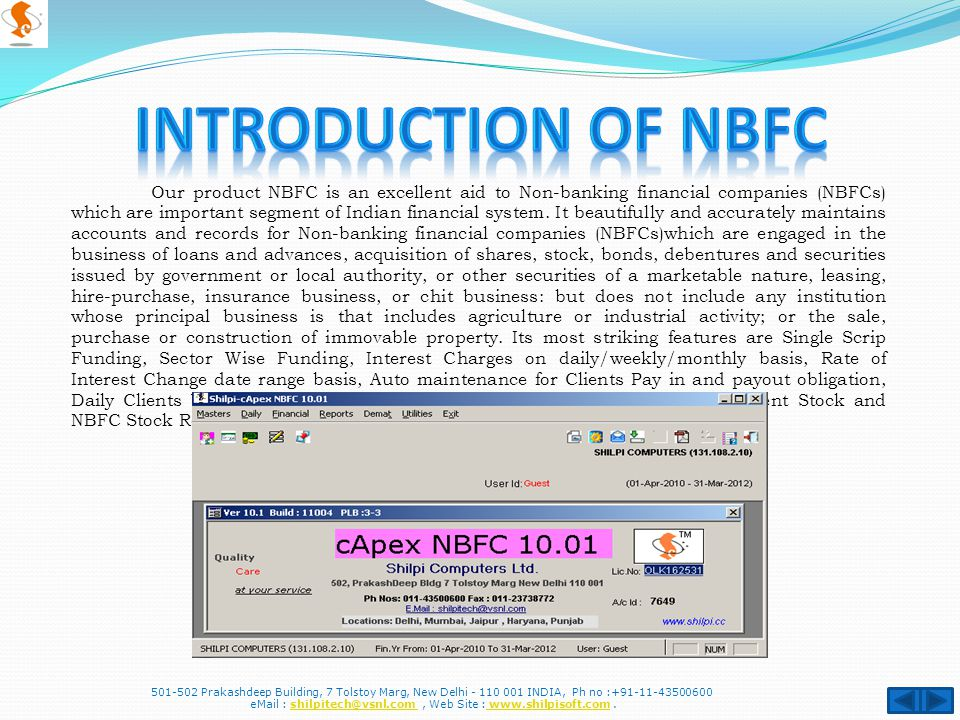Our product NBFC is an excellent aid to Non-banking financial companies (NBFCs) which are important segment of Indian financial system. It beautifully