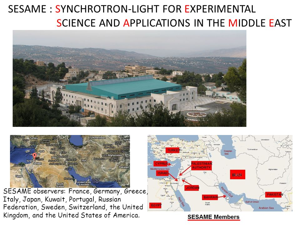 SESAME : SYNCHROTRON-LIGHT FOR EXPERIMENTAL SCIENCE AND APPLICATIONS IN THE MIDDLE EAST SESAME observers: France, Germany, Greece, Italy, Japan, Kuwai