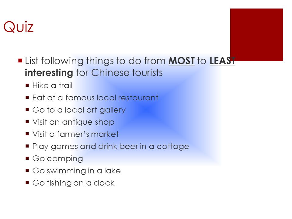 Quiz  List following things to do from MOST to LEAST interesting for Chinese tourists  Hike a trail  Eat at a famous local restaurant  Go to a loc