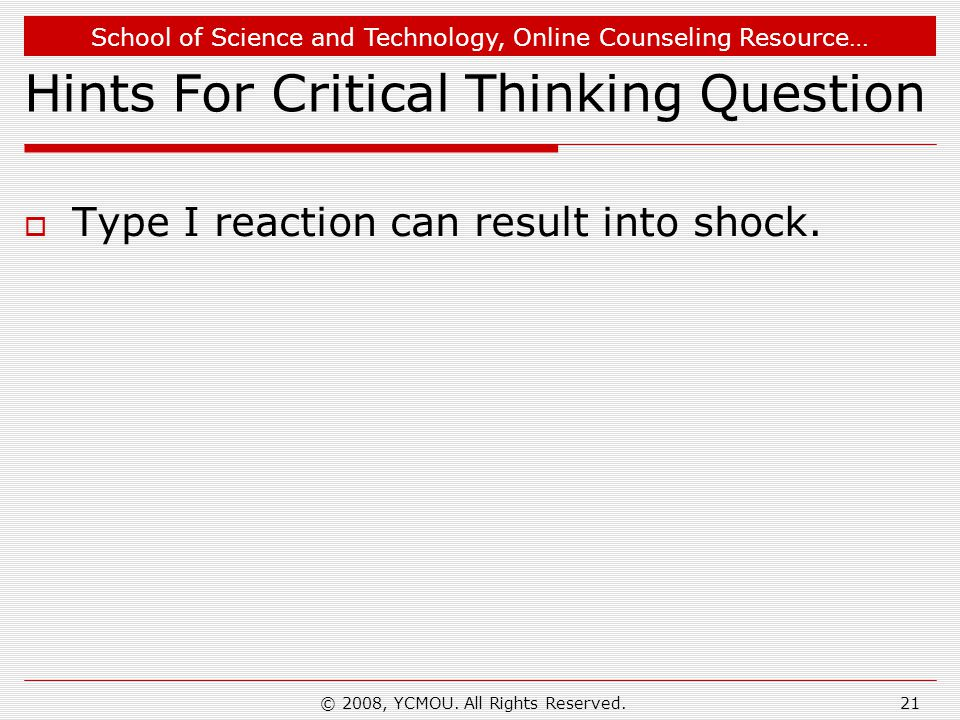 School of Science and Technology, Online Counseling Resource… © 2008, YCMOU. All Rights Reserved.21 Hints For Critical Thinking Question  Type I reac