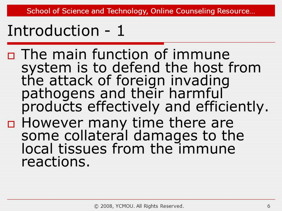 School of Science and Technology, Online Counseling Resource… © 2008, YCMOU. All Rights Reserved.6 Introduction - 1  The main function of immune syst