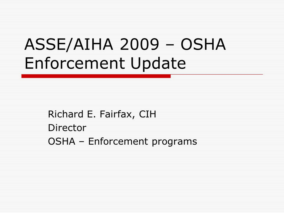 ASSE/AIHA 2009 – OSHA Enforcement Update Richard E.
