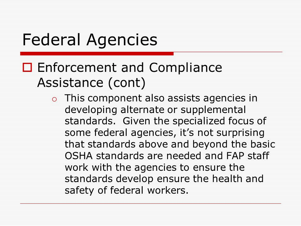 Federal Agencies  Enforcement and Compliance Assistance (cont) o This component also assists agencies in developing alternate or supplemental standards.