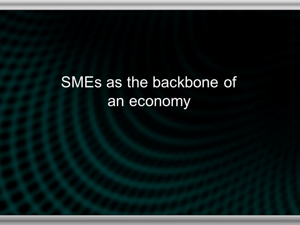 SMEs as the backbone of an economy