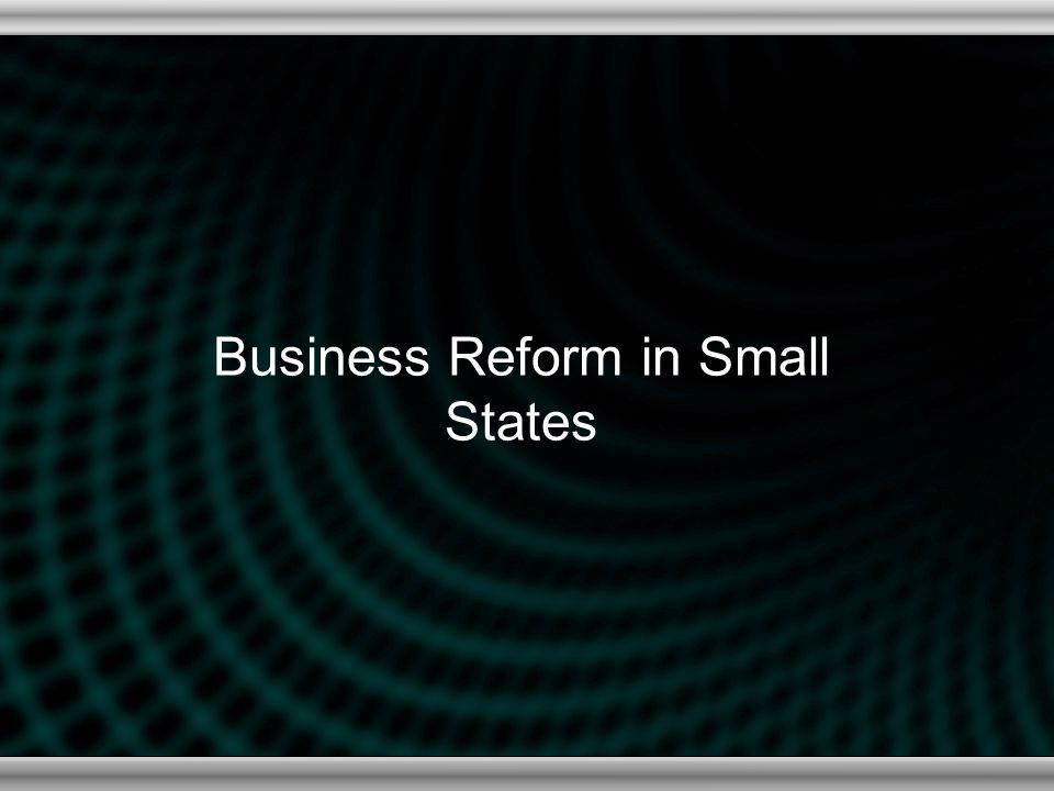 Business Reform in Small States