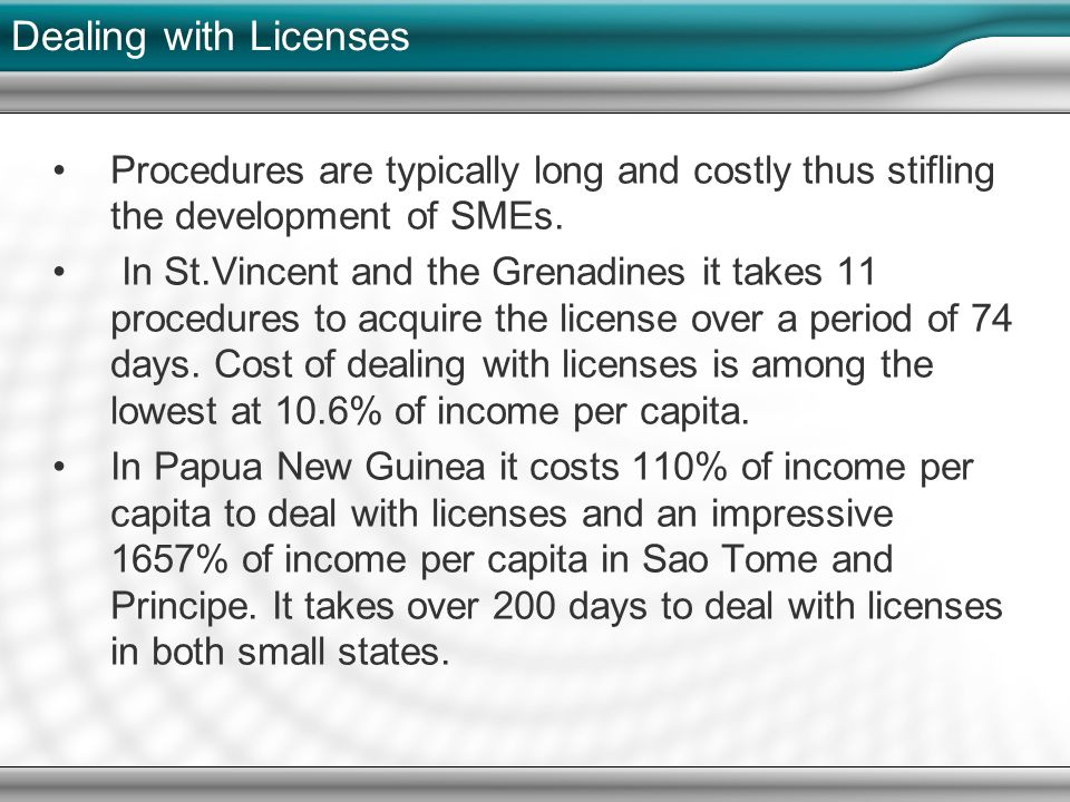 Dealing with Licenses Procedures are typically long and costly thus stifling the development of SMEs.