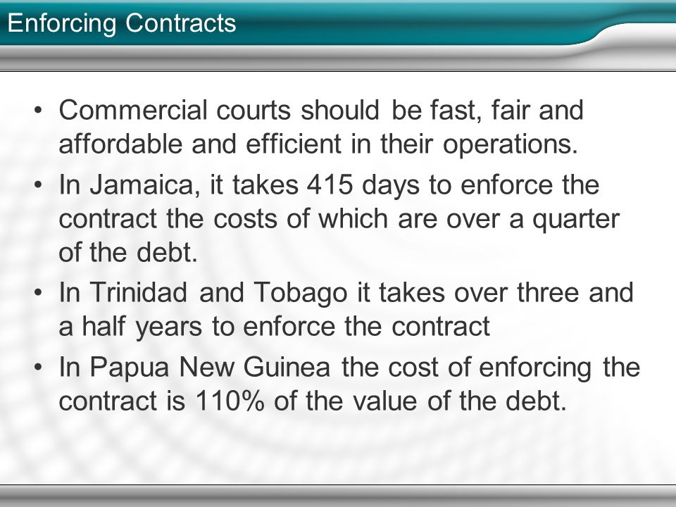 Enforcing Contracts Commercial courts should be fast, fair and affordable and efficient in their operations.