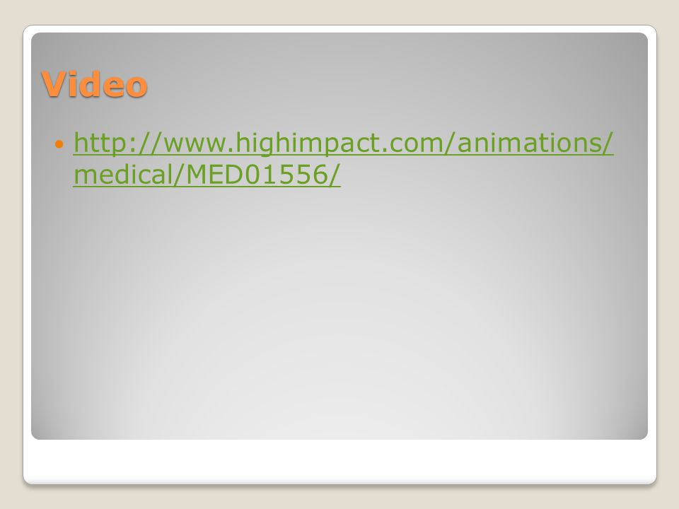 Video http://www.highimpact.com/animations/ medical/MED01556/ http://www.highimpact.com/animations/ medical/MED01556/