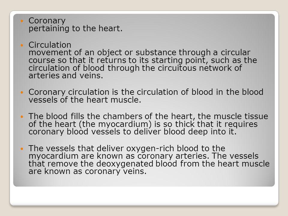 Coronary pertaining to the heart.