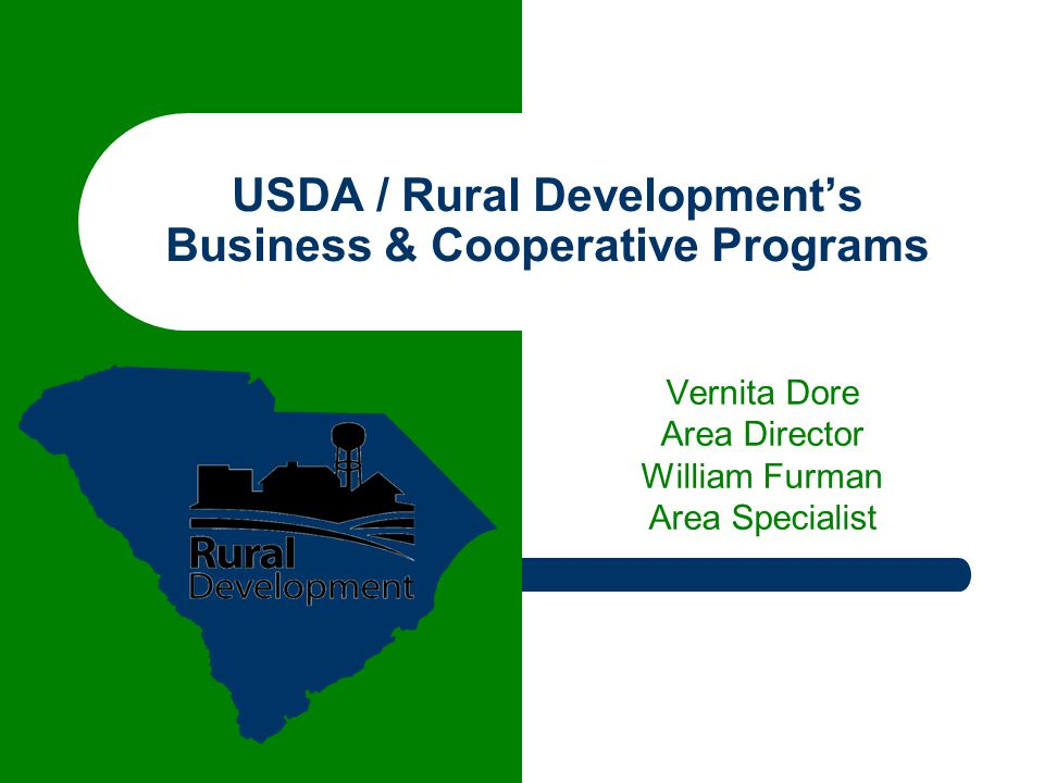 USDA / Rural Development's Business & Cooperative Programs Vernita Dore Area Director William Furman Area Specialist