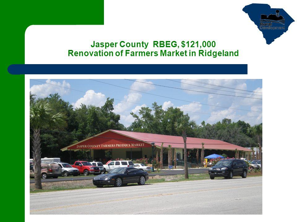 Jasper County RBEG, $121,000 Renovation of Farmers Market in Ridgeland