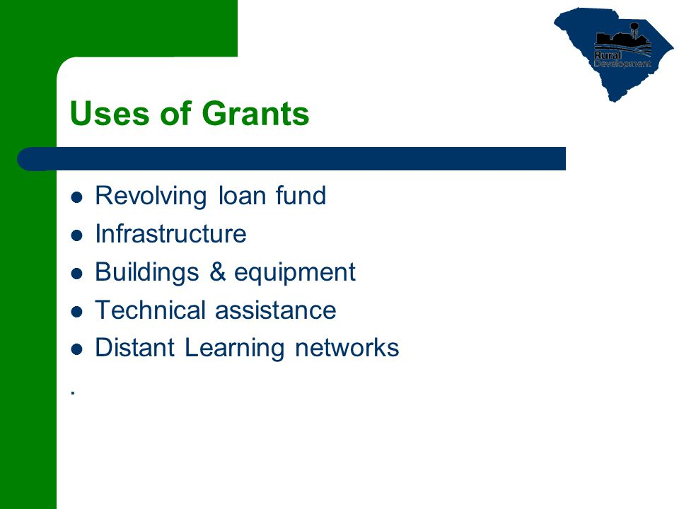 Uses of Grants Revolving loan fund Infrastructure Buildings & equipment Technical assistance Distant Learning networks.