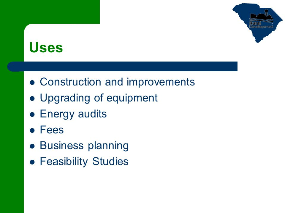 Uses Construction and improvements Upgrading of equipment Energy audits Fees Business planning Feasibility Studies
