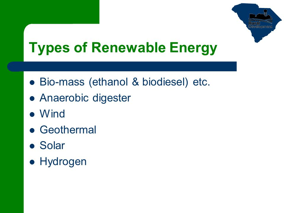 Types of Renewable Energy Bio-mass (ethanol & biodiesel) etc.