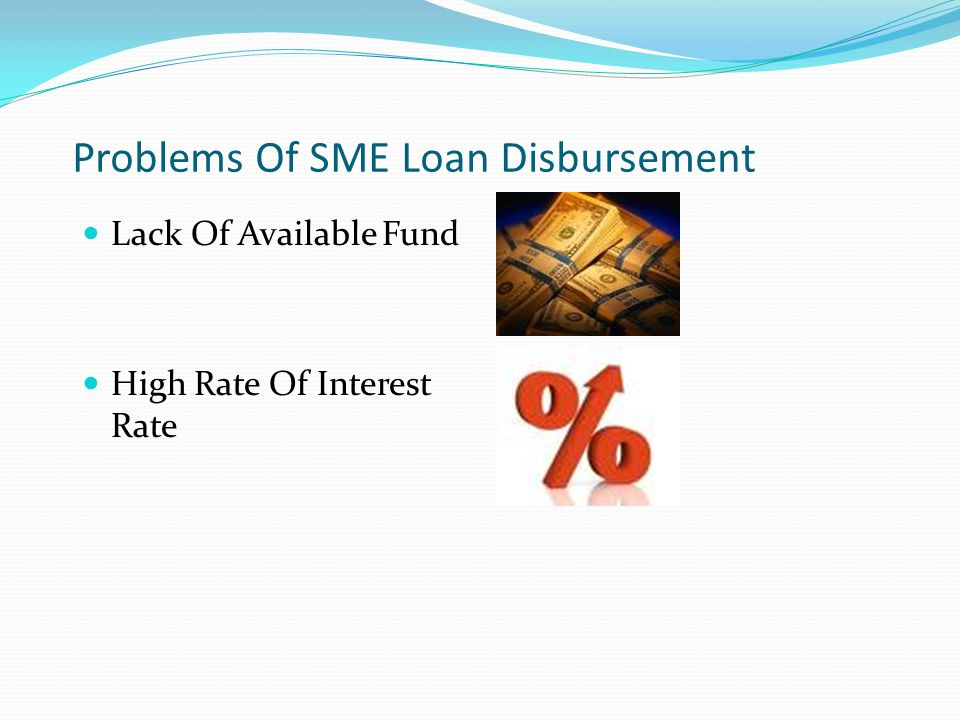 Problems Of SME Loan Disbursement Lack Of Available Fund High Rate Of Interest Rate