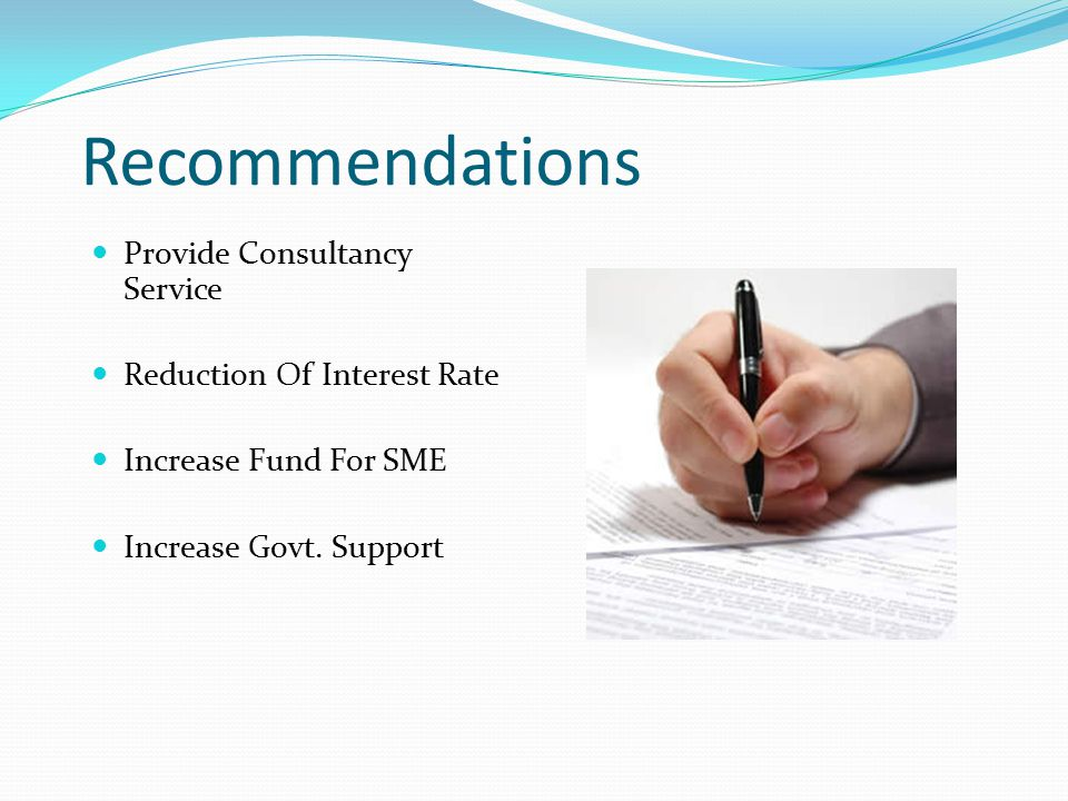 Recommendations Provide Consultancy Service Reduction Of Interest Rate Increase Fund For SME Increase Govt.
