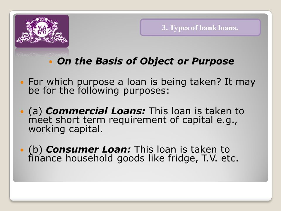 On the Basis of Object or Purpose For which purpose a loan is being taken.
